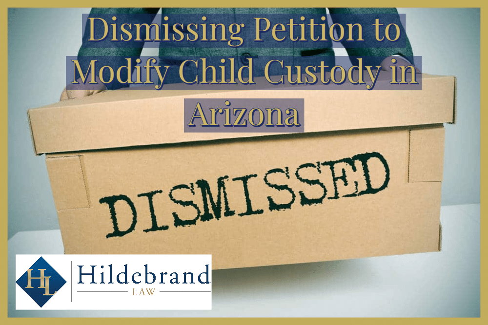 Dismissing Petition to Modify Child Custody in AZ