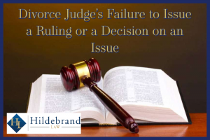 Divorce Judge's Failure to Issue a Ruling or a Decision on an Issue