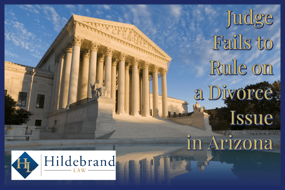 Judge Fails to Rule on a Divorce Issue in AZ