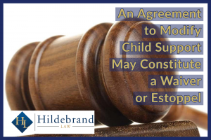 An Agreement to Modify Child Support May Constitute a Waiver or Estoppel