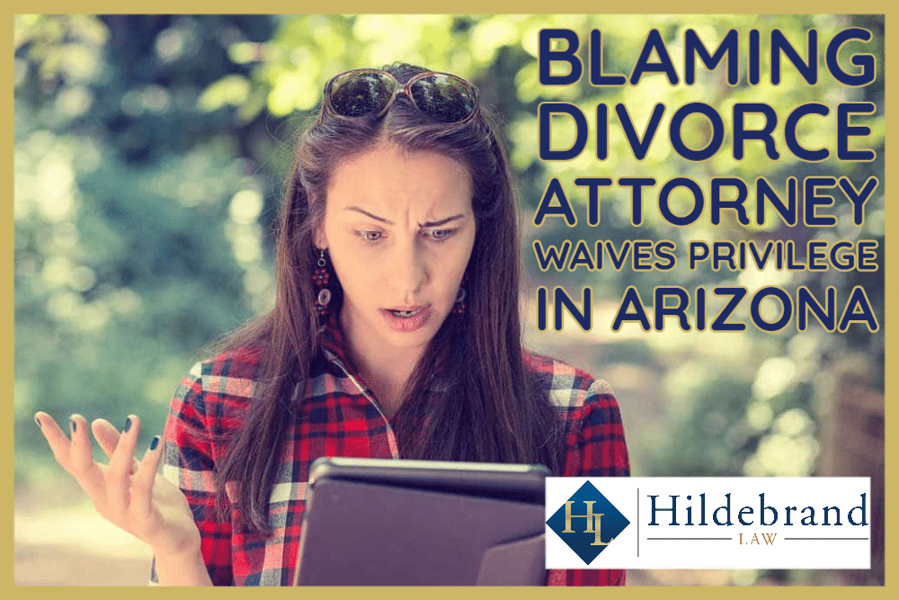 Attorney-Client Privilege and Blaming Divorce Lawyer in Arizona