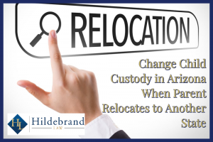 Change Child Custody in Arizona When Parent Relocates to Another State