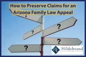 How to Preserve Claims for an Arizona Family Law Appeal