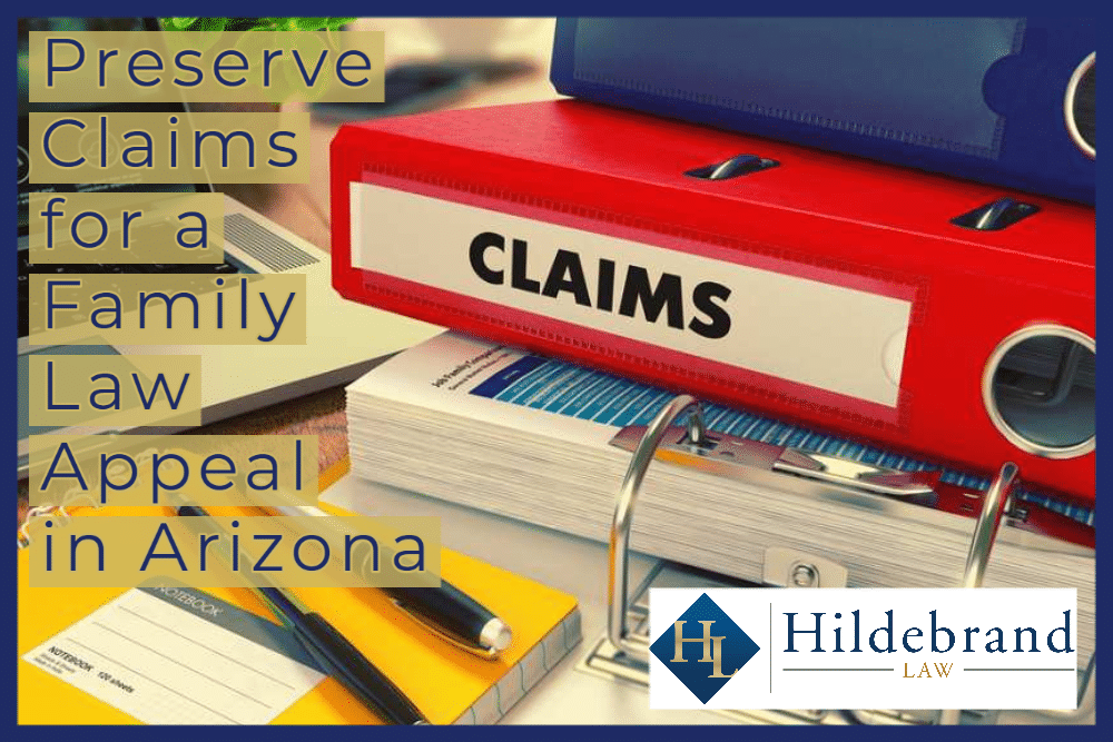 Preserve Claims for a Family Law Appeal in AZ