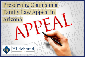 Preserving Claims in a Family Law Appeal in Arizona
