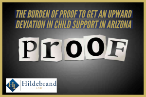 The burden of Proof to Get an Upward Deviation in Child Support in Arizona