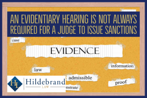An Evidentiary Hearing is Not Always Required for a Judge to Issue Sanctions