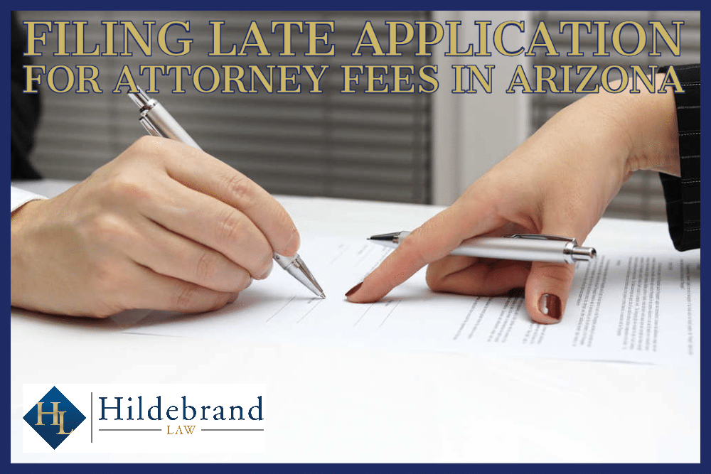 what happens when a party in a divorce in Arizona files his or her application for attorney fees late