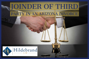 Joinder of Third Party in an Arizona Divorce