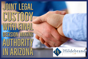 Joint Legal Custody With Final Decision Making Authority in Arizona