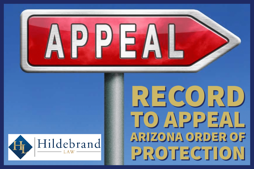 Record to Appeal AZ Order of Protection