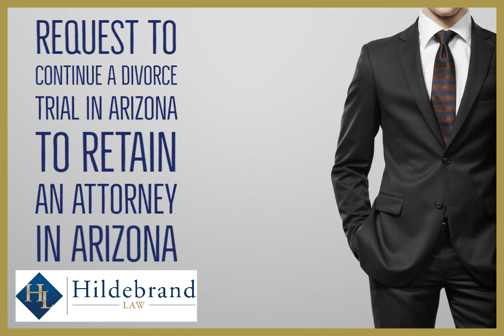 Request to Continue a Divorce Trial in Arizona to Retain an Attorney in Arizona