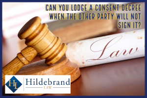 Can You lodge a Consent Decree when the other Party Will Not Sign it?