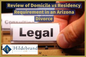 Review of Domicile vs Residency Requirement in an Arizona Divorce