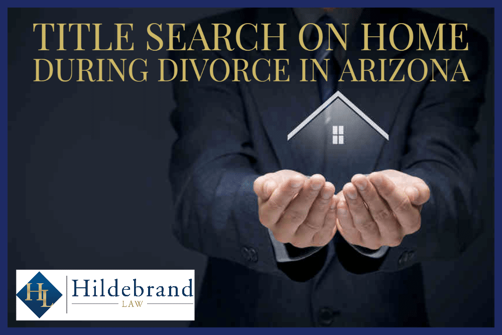 Title Search on Home During Divorce in AZ
