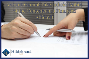 A Court Cannot Take Judicial Notice of the Contents in a Financial Affidavit