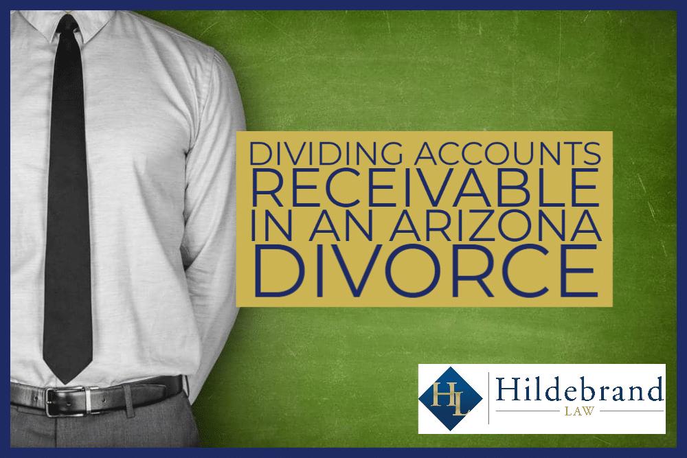 Dividing Accounts Receivable in an Arizona Divorce