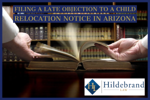 Filing a Late Objection to a Child Relocation Notice in Arizona