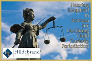 Hearing Required in Arizona for Declining Child Custody Jurisdiction