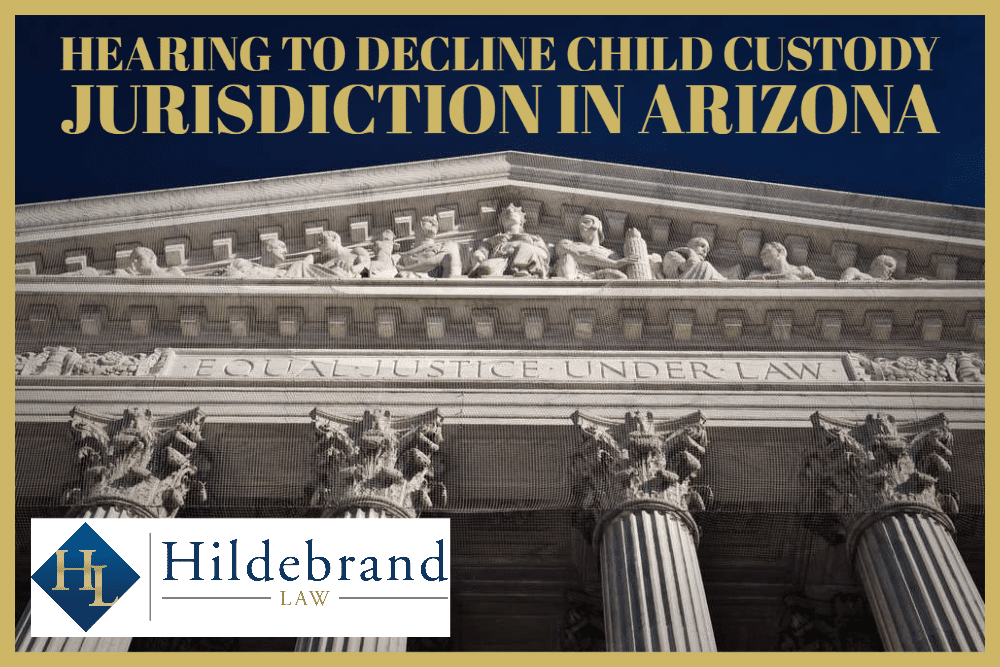 Hearing to Decline Child Custody Jurisdiction in AZ