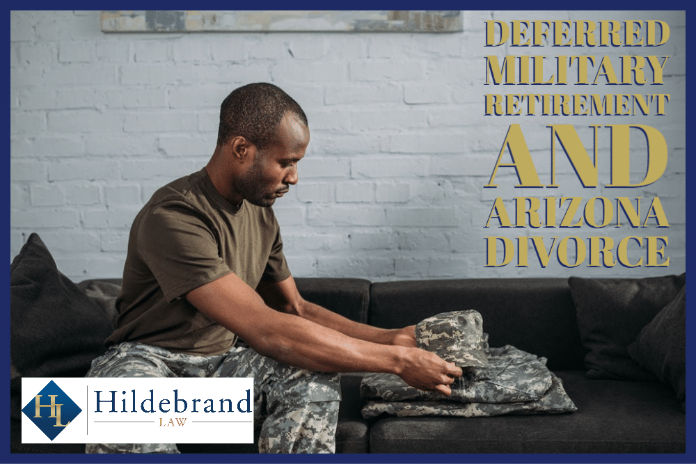 Deferred Military Retirement and AZ Divorce