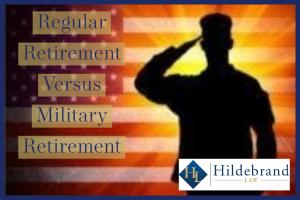 Regular Retirement Versus Military Retirement