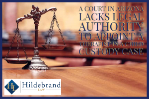 A Court in Arizona Lacks Legal Authority to Appoint a Therapist in a Child Custody Case