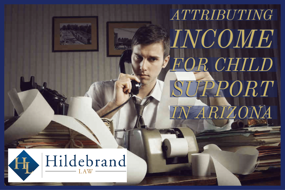 Attributing Income for Child Support in Arizona