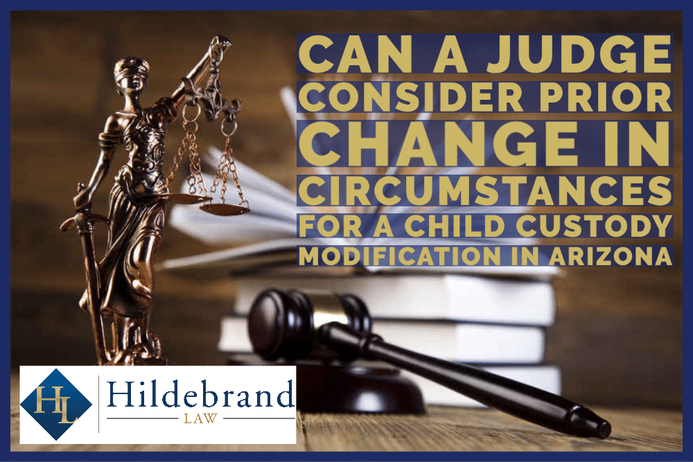 Can A Judge Consider Prior Change in Circumstances for a Child Custody Modification in Arizona
