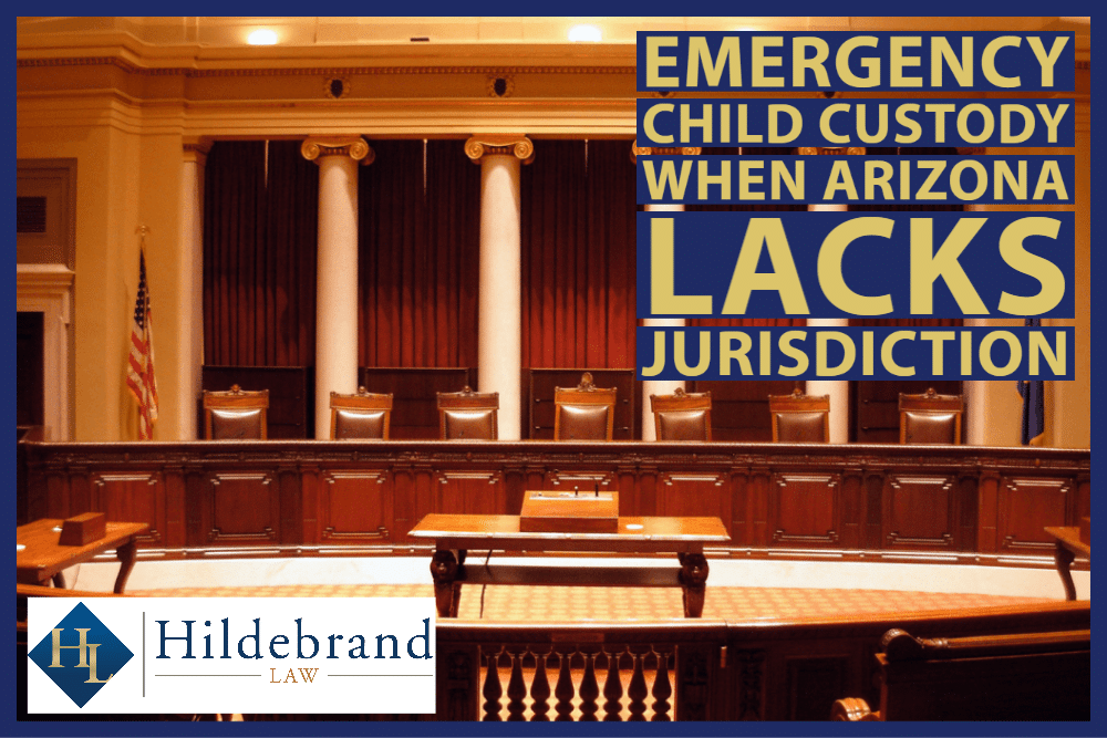 Emergency Child Custody When Arizona Lacks Jurisdiction