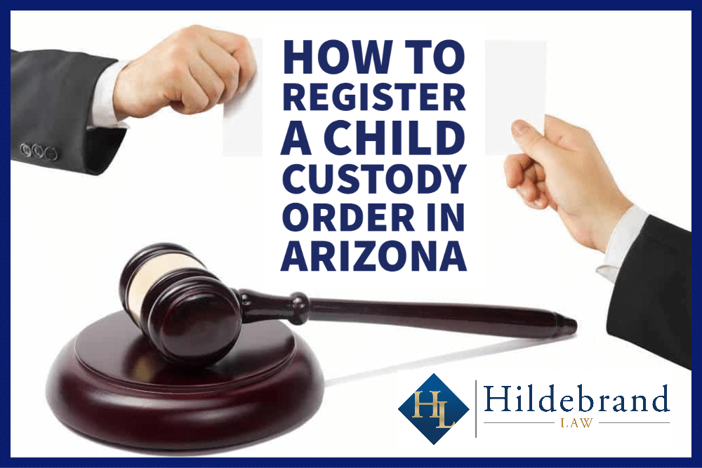 How to Register a Child Custody Order in Arizona