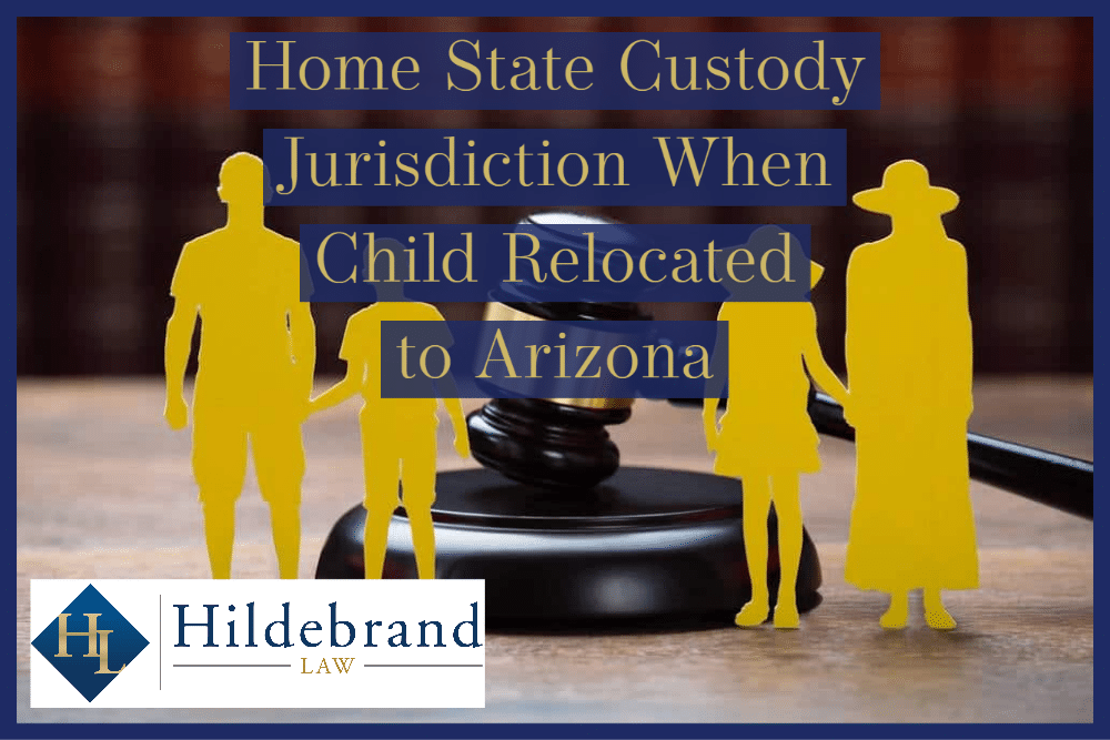 Home State Custody Jurisdiction When Child Relocated to Arizona
