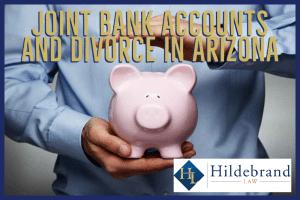 Joint Bank Accounts and Divorce in Arizona