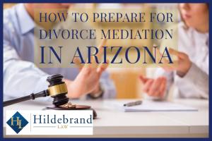 how to Prepare for Divorce Mediation in Arizona