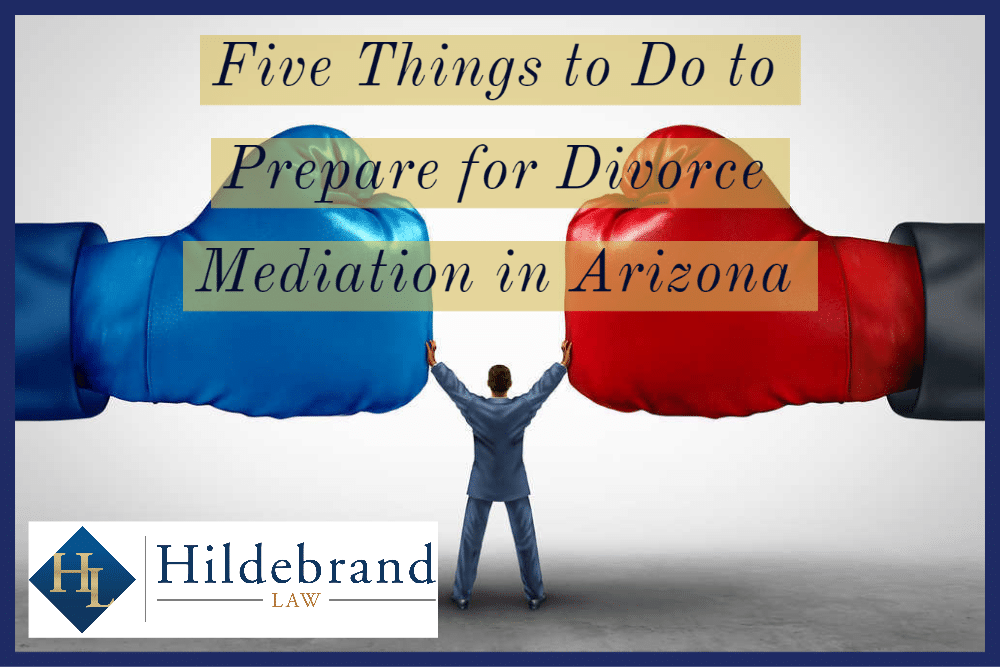 Five Things to Do to Prepare for Divorce Mediation in Arizona