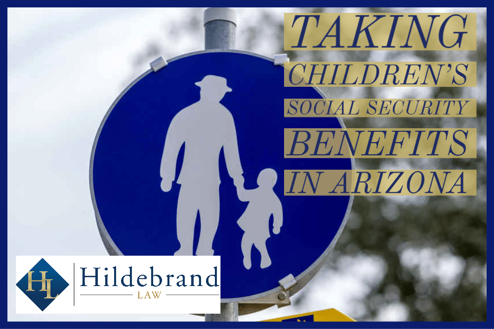 Taking Children's Social Security Benefits in Arizona