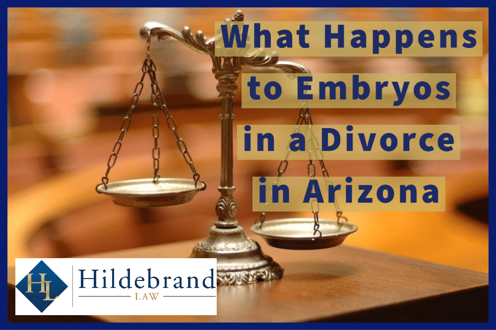 What Happens to Embryos in a Divorce in Arizona