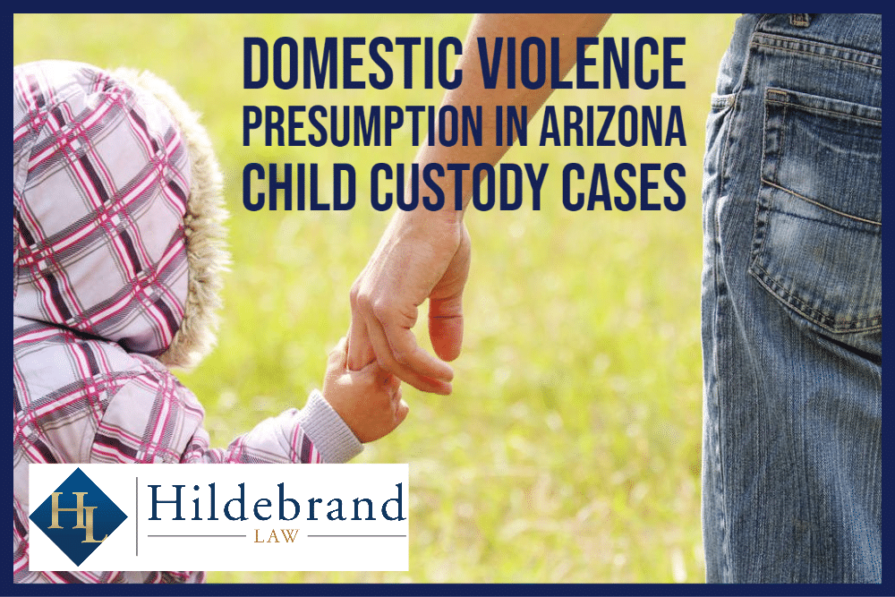 Domestic Violence Presumption in Arizona Child Custody Cases