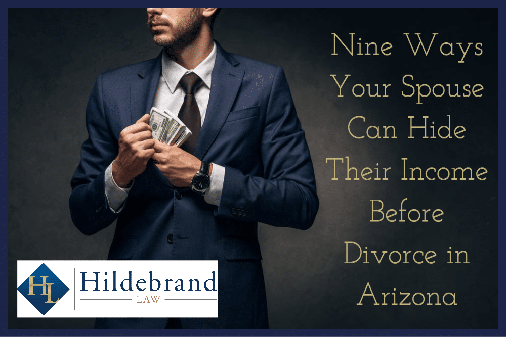 Nine Ways Your Spouse Can Hide Their Income Before Divorce in Arizona