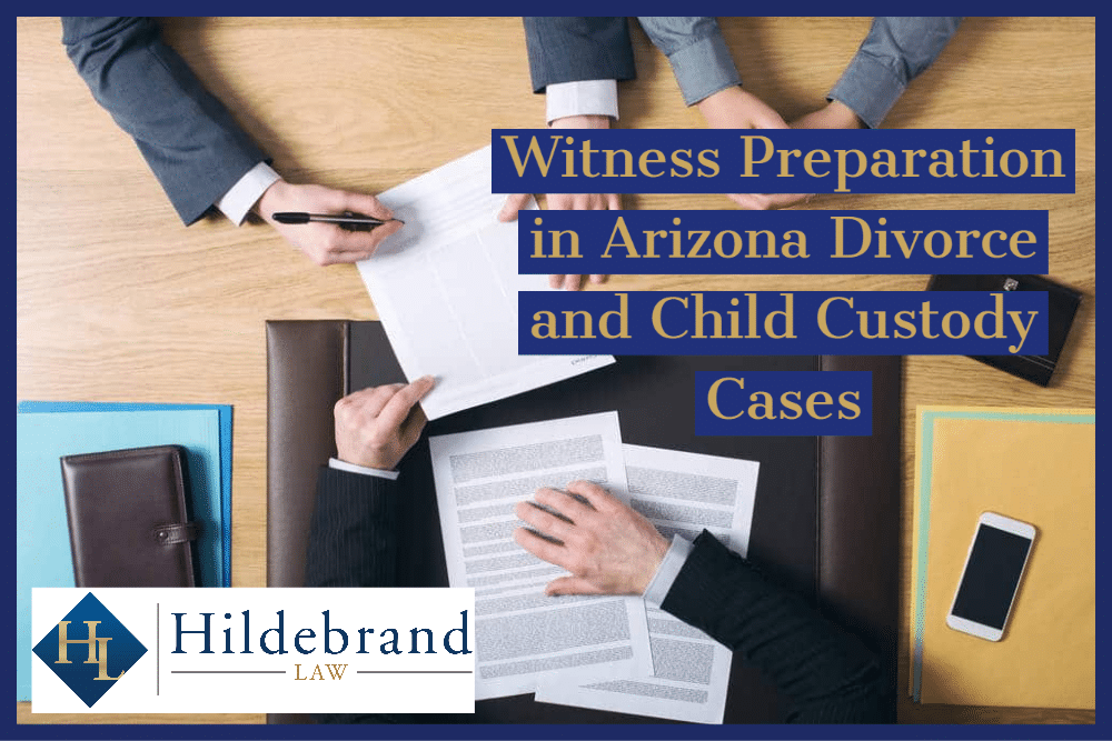 Witness Preparation in Arizona Divorce and Child Custody Cases