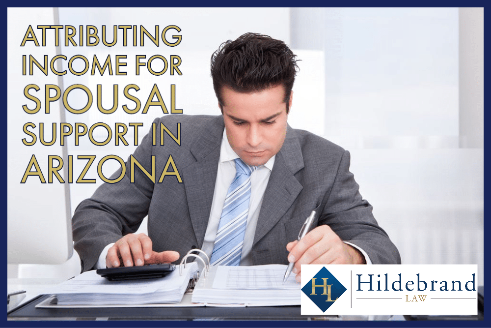 attributing income for spousal support in arizona