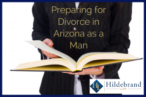 How Should a Man Prepare for Divorce in Arizona