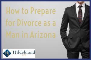How Should Men Prepare for Divorce in Arizona