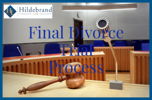 Final Divorce Trial Process.